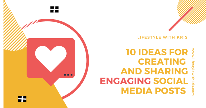 10 Ideas for Sharing and Creating Engaging Social MediaPosts