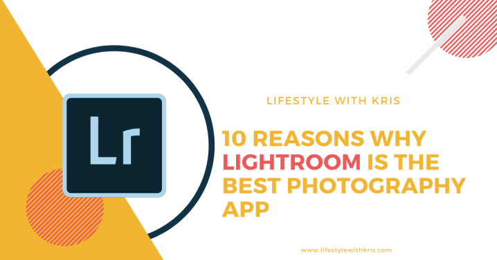 10 Reasons Why Lightroom Is The Best PhotographyApp